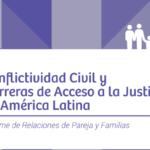 Conflictividad Civil y Barreras de Acceso a la Justicia en América Latina: Informe de relaciones de pareja y familia.