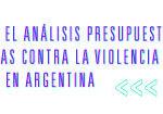 Guía para el análisis presupuestario de políticas contra la violencia de género en Argentina