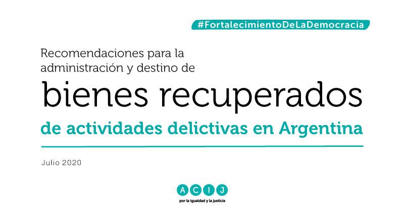 Recomendaciones para la administración y destino de bienes recuperados de actividades delictivas en Argentina